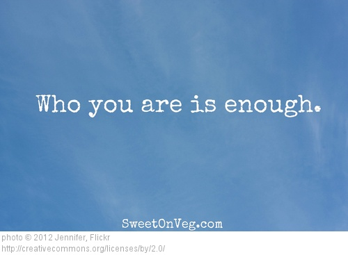 Have You Considered Believing that Right Now You Are Enough?