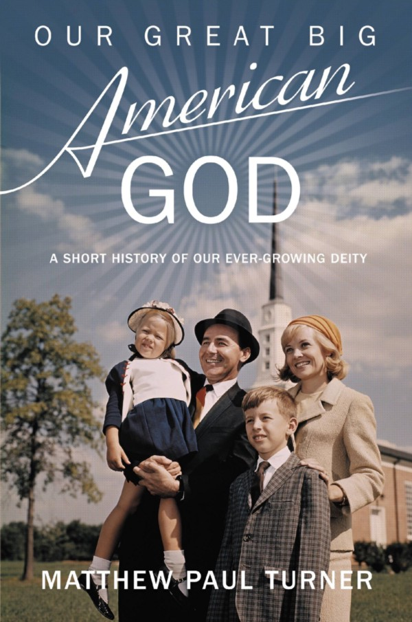 """Our Great Big American God"" (or, Why You Should Read Matthew Paul Turner's New Book)"